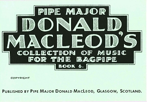 Pipe Major Donald MacLeod's Collection Volume 6