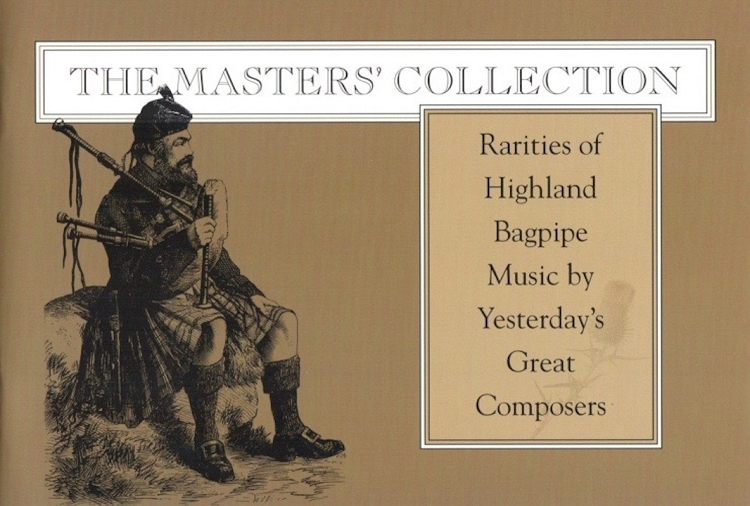 The Masters Collection - Rarities of Highland Bagpipe Music by Yesterday's Great Composers