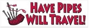 Have Pipes will Travel - Bumper Sticker